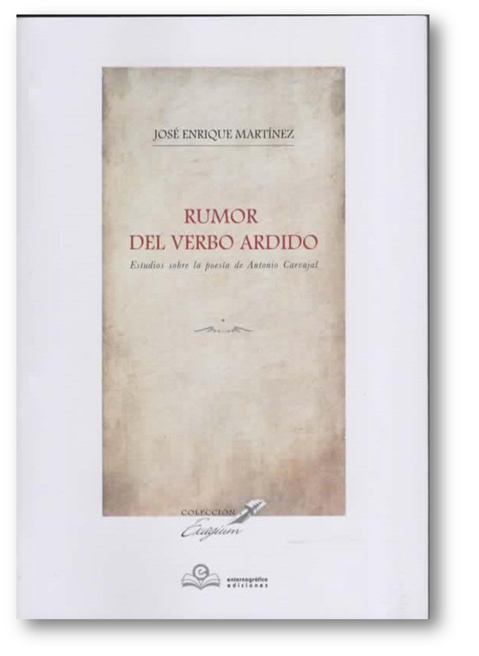 Rumor del verbo ardido, estudios sobre la poesía de Antonio Carvajal, de José Enrique Martínez